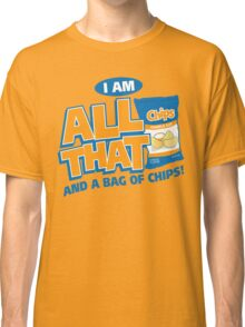 I'm All That And A Bag Of Chips Classic T-Shirt