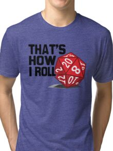 That's How I Roll Tri-blend T-Shirt
