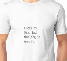 I Talk to God But The Sky is Empty Unisex T-Shirt