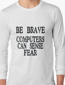 Computer fear geek funny nerd Long Sleeve T-Shirt