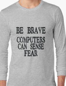 Computer fear geek funny nerd Long Sleeve T-Shirt