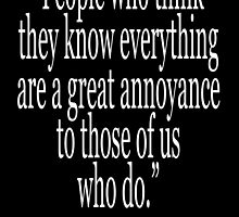 "Isaac Asimov, ""People who think they know everything are a great annoyance to those of us who do."" by TOM HILL - Designer"
