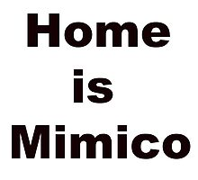 Home is Mimico  by mimicosodapop