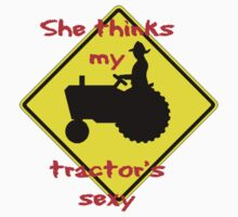 She thinks my Tractors Sexy by Tony  Bazidlo