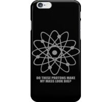 Do these protons make my mass look big geek funny nerd iPhone Case/Skin
