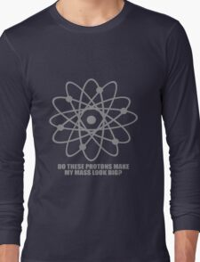 Do these protons make my mass look big geek funny nerd Long Sleeve T-Shirt