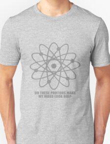 Do these protons make my mass look big geek funny nerd Unisex T-Shirt