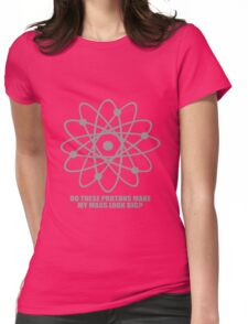 Do these protons make my mass look big geek funny nerd Womens Fitted T-Shirt