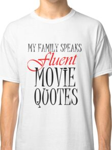 MY FAMILY SPEAKS FLUENT MOVIE QUOTES Classic T-Shirt