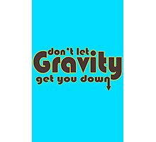 Dont let gravity get you down for science geeks geek funny nerd Photographic Print
