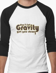 Dont let gravity get you down for science geeks geek funny nerd Men's Baseball ¾ T-Shirt