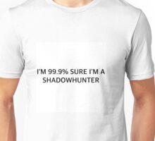 I'm 99.9% sure I'm a shadowhunter Unisex T-Shirt