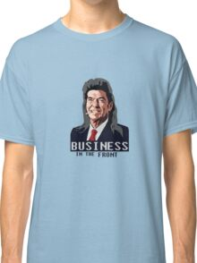 Business in the Front Classic T-Shirt