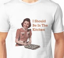 I Should Be In The Kitchen Unisex T-Shirt