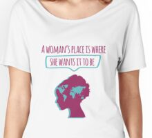 A Woman's place is where she wants it to be Women's Relaxed Fit T-Shirt