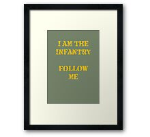 I am the infantry follow me Framed Print
