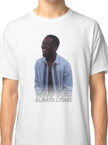 Why You Always Lying? - With Text Classic T-Shirt