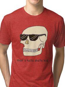 That's hella skella kid Tri-blend T-Shirt