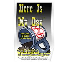 Here Is My Day™ with slogan Poster