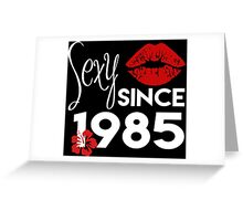 Sexy Since 1985 - Tshirts & Accessories Greeting Card