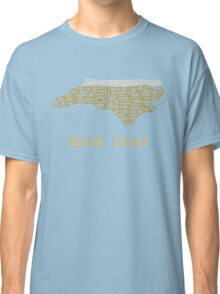 Drink Local - North Carolina Beer Shirt Classic T-Shirt