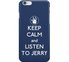 Keep Calm and Listen To Jerry iPhone Case/Skin