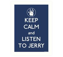 Keep Calm and Listen To Jerry Art Print