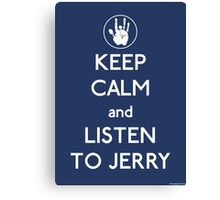 Keep Calm and Listen To Jerry Canvas Print