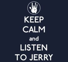 Keep Calm and Listen To Jerry Kids Tee