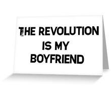 The Revolution is my Boyfriend Greeting Card