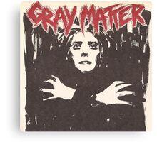 GRAY MATTER - GRAY MATTER Canvas Print