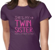 She's my twin sister (from another mother) Womens Fitted T-Shirt