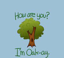 Im Oak-ay. Unisex T-Shirt
