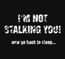 I'm Not Stalking You! - Light Text by Thelemononline