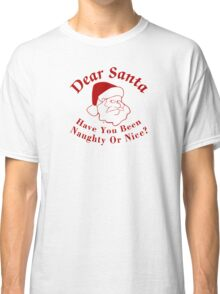 Have Been Naughty Or Nice Classic T-Shirt