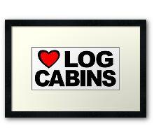 Love Log Cabins Framed Print