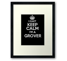 Surname or last name Grover? I can't keep calm, I'm a Grover! Framed Print