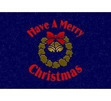 Have A Merry Christmas Photographic Print