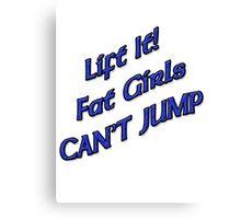 Lift It Fat Girls Cant Jump BLUE sticker Canvas Print