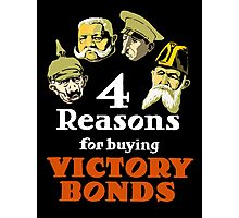 4 Reasons For Buying Victory Bonds -- WWI Photographic Print