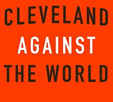 Cleveland Against the World - Browns Colors - Orange by SenorRickyBobby