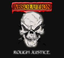ABSOLUTION 2011 ROUGH JUSTICE Unisex T-Shirt