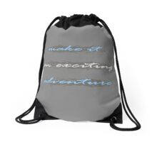 Make it an exciting adventure... Drawstring Bag