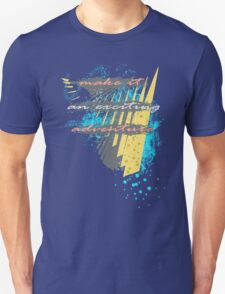 Make it an exciting adventure... Unisex T-Shirt
