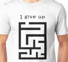 I give up Unisex T-Shirt