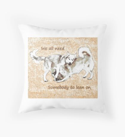 We all need somebody to lean on Throw Pillow