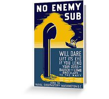 No Enemy Sub Will Dare Lift Its Eye Greeting Card
