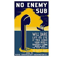 No Enemy Sub Will Dare Lift Its Eye Photographic Print