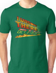 I was there .... Unisex T-Shirt