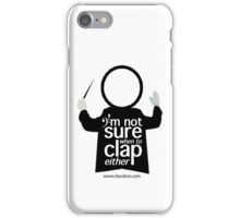 I'm not sure when to clap either - Conductor iPhone Case/Skin